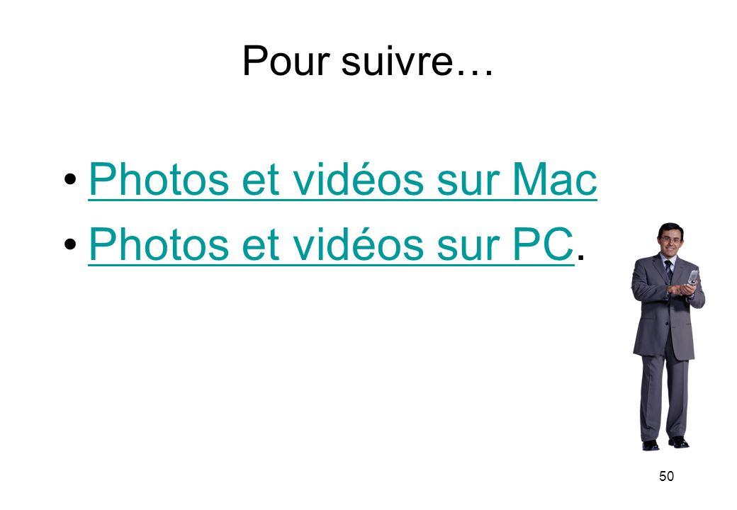 Pour suivre… Photos et vidéos sur Mac Photos et vidéos sur PC.Photos et vidéos sur PC 50