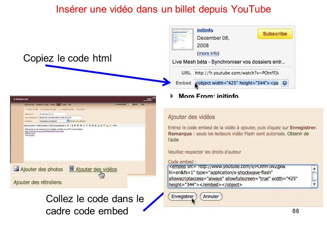 66 Insérer une vidéo dans un billet depuis YouTube Copiez le code html Collez le code dans le cadre code embed