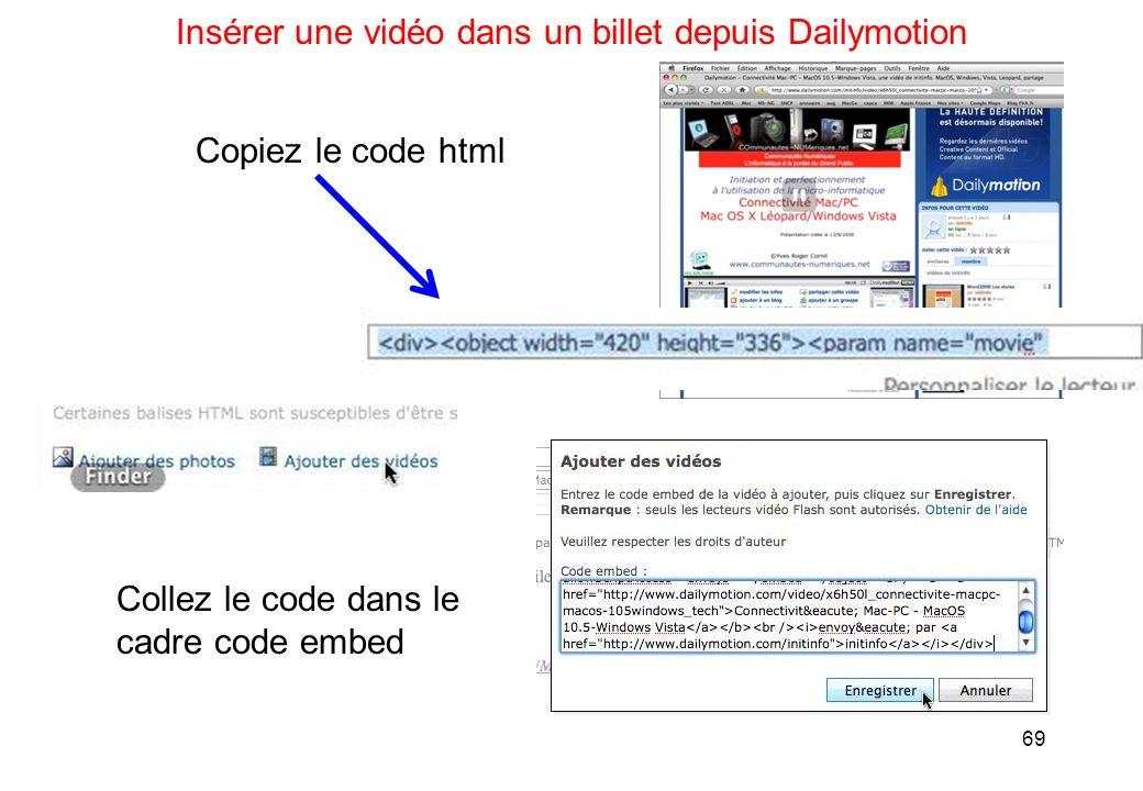 69 Insérer une vidéo dans un billet depuis Dailymotion Copiez le code html Collez le code dans le cadre code embed