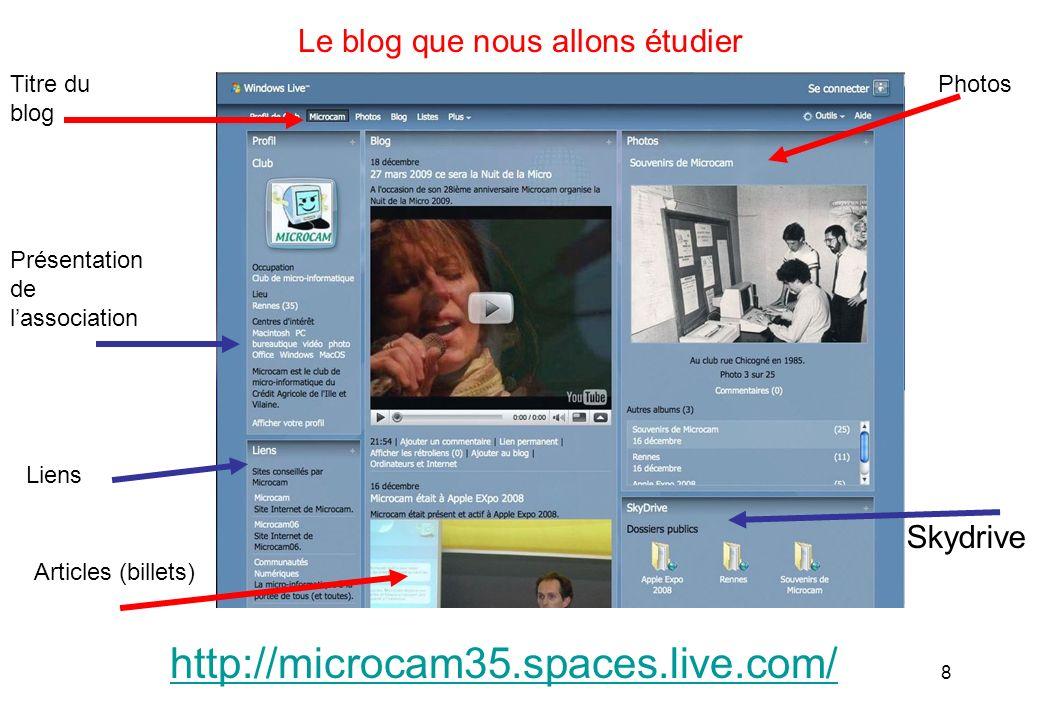 8 Le blog que nous allons étudier Titre du blog Liens Photos Articles (billets) Présentation de lassociation http://microcam35.spaces.live.com/ Skydrive