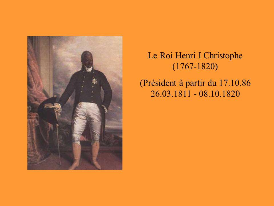 Le Roi Henri I Christophe (1767-1820) (Président à partir du 17.10.86 26.03.1811 - 08.10.1820