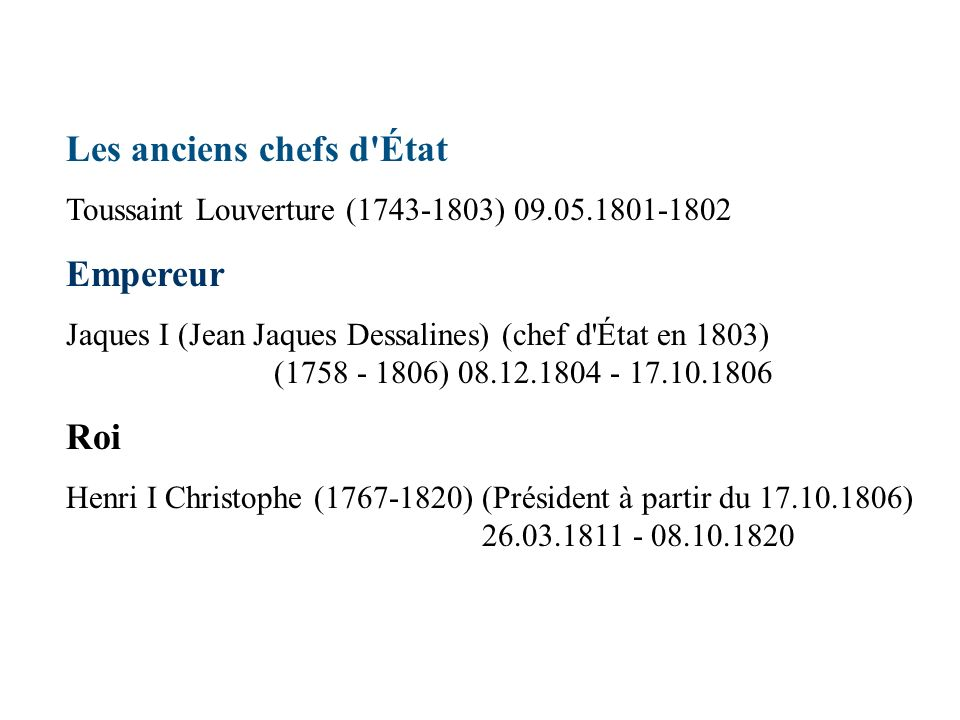 Les anciens chefs d'État Toussaint Louverture (1743-1803) 09.05.1801-1802 Empereur Jaques I (Jean Jaques Dessalines) (chef d'État en 1803) (1758 - 180