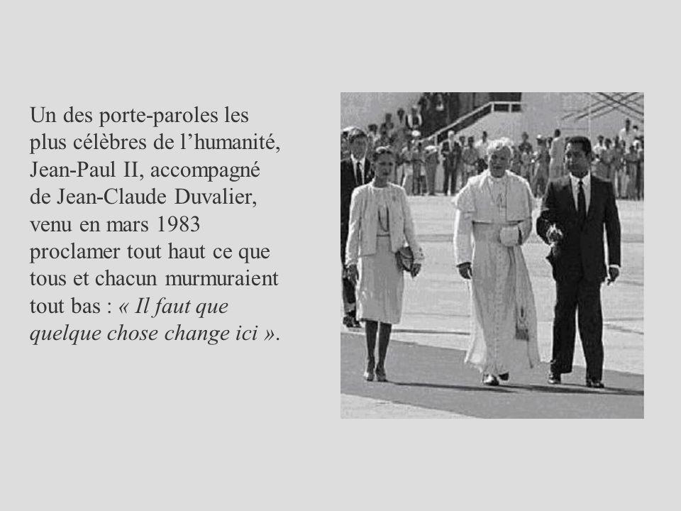 Un des porte-paroles les plus célèbres de lhumanité, Jean-Paul II, accompagné de Jean-Claude Duvalier, venu en mars 1983 proclamer tout haut ce que to