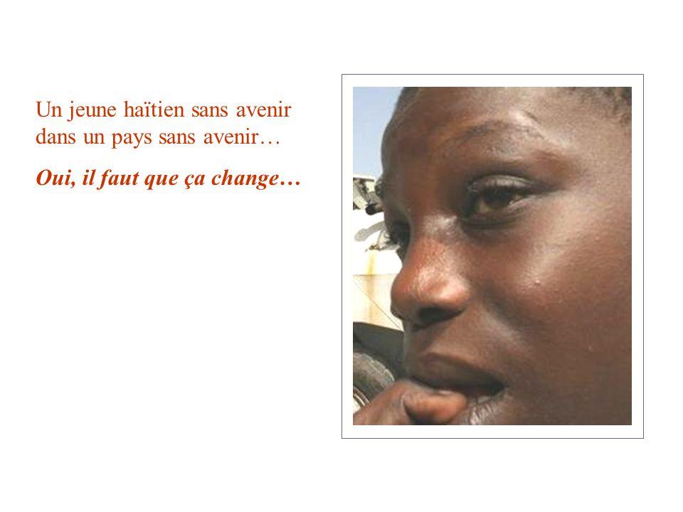Un jeune haïtien sans avenir dans un pays sans avenir… Oui, il faut que ça change…