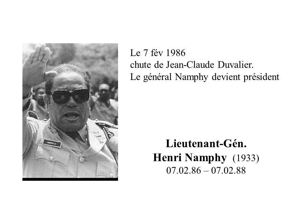 Lieutenant-Gén. Henri Namphy (1933) 07.02.86 – 07.02.88 Le 7 fév 1986 chute de Jean-Claude Duvalier. Le général Namphy devient président