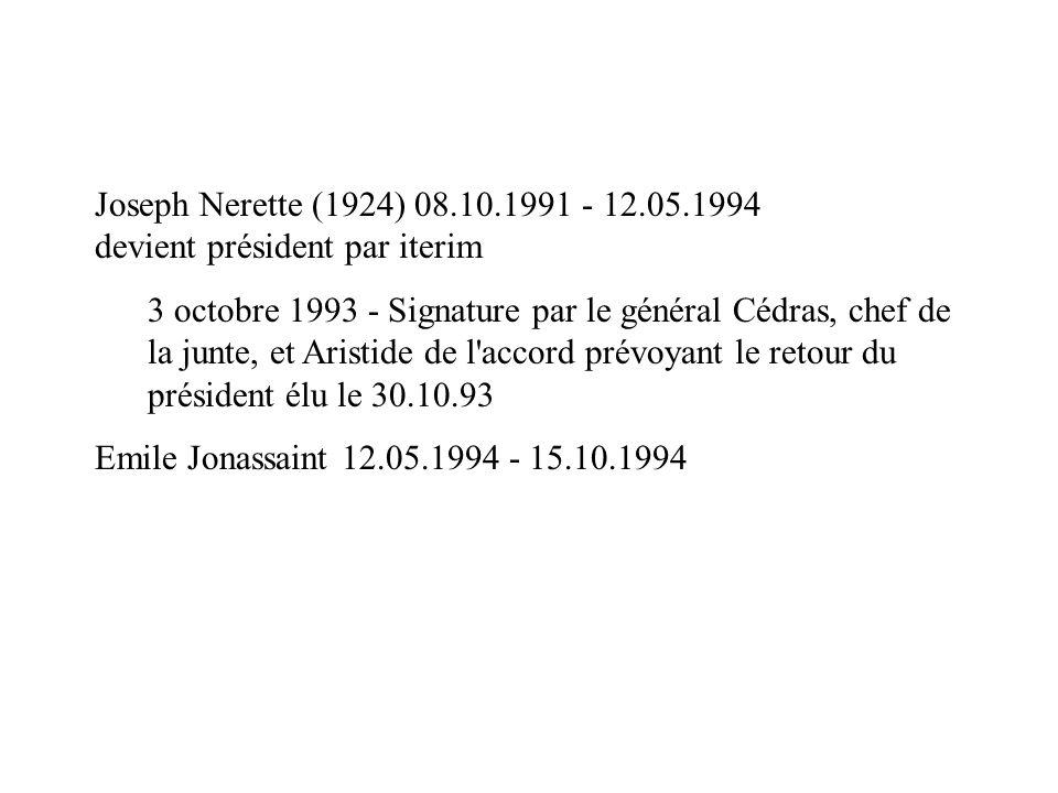 Joseph Nerette (1924) 08.10.1991 - 12.05.1994 devient président par iterim 3 octobre 1993 - Signature par le général Cédras, chef de la junte, et Aris