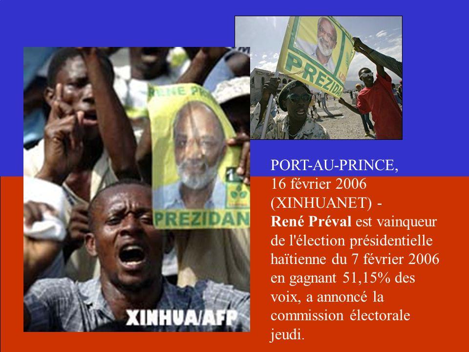 PORT-AU-PRINCE, 16 février 2006 (XINHUANET) - René Préval est vainqueur de l'élection présidentielle haïtienne du 7 février 2006 en gagnant 51,15% des