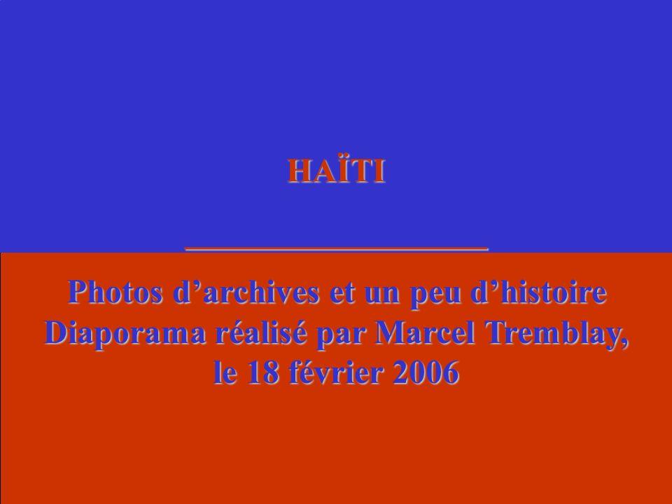 HAÏTI__________________ Photos darchives et un peu dhistoire Diaporama réalisé par Marcel Tremblay, le 18 février 2006