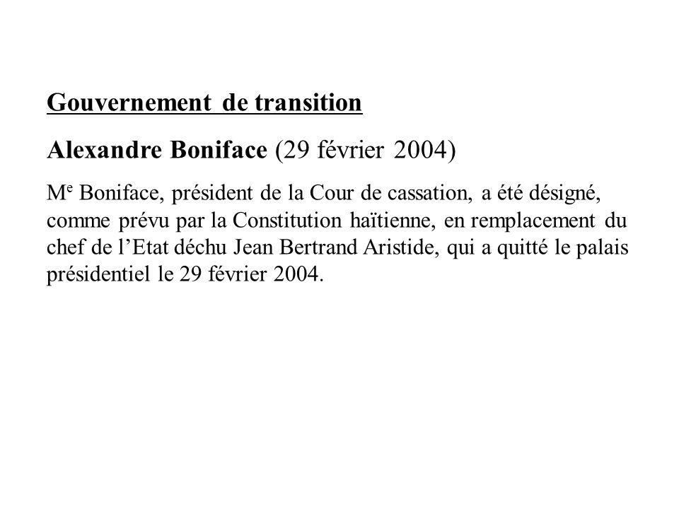 Gouvernement de transition Alexandre Boniface (29 février 2004) M e Boniface, président de la Cour de cassation, a été désigné, comme prévu par la Con