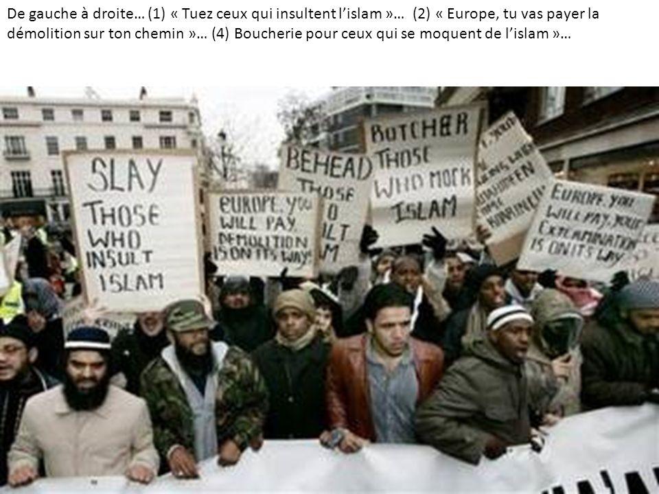 De gauche à droite… (1) « Tuez ceux qui insultent lislam »… (2) « Europe, tu vas payer la démolition sur ton chemin »… (4) Boucherie pour ceux qui se moquent de lislam »…
