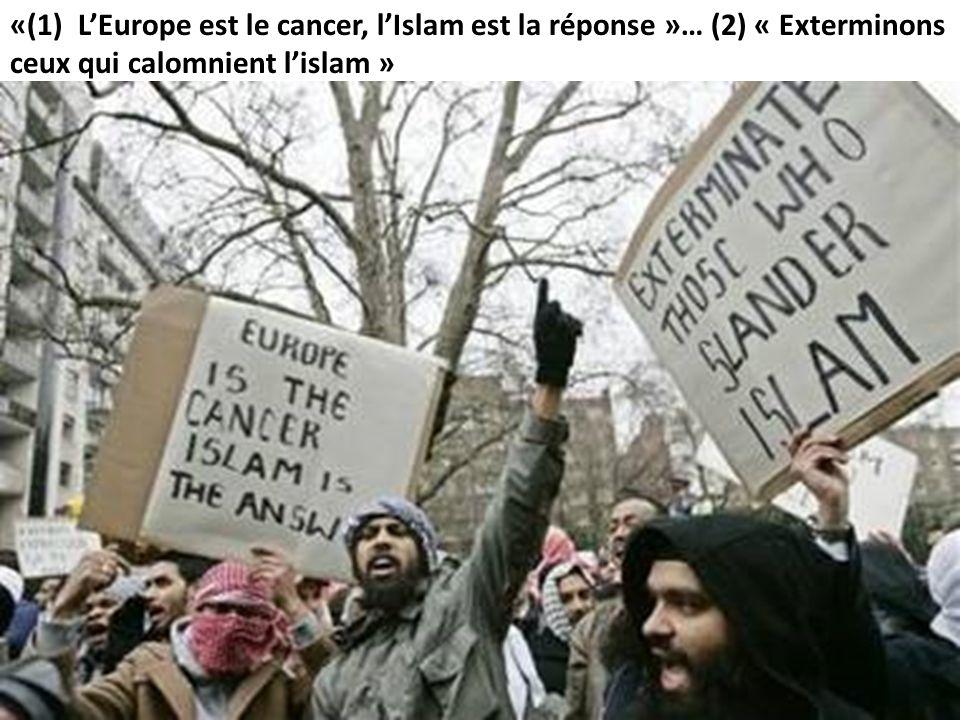 «(1) LEurope est le cancer, lIslam est la réponse »… (2) « Exterminons ceux qui calomnient lislam »