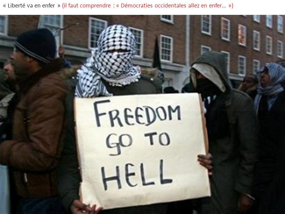 « Liberté va en enfer » (il faut comprendre : « Démocraties occidentales allez en enfer… »)