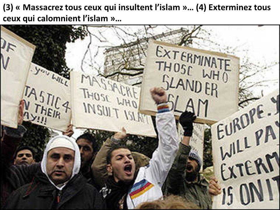 (3) « Massacrez tous ceux qui insultent lislam »… (4) Exterminez tous ceux qui calomnient lislam »…
