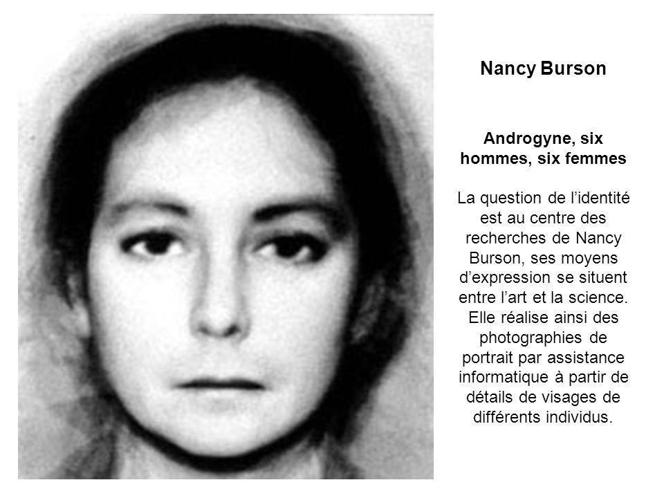 Nancy Burson Androgyne, six hommes, six femmes La question de lidentité est au centre des recherches de Nancy Burson, ses moyens dexpression se situen