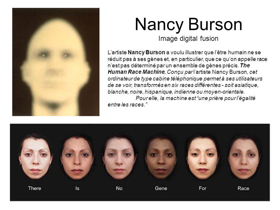 Nancy Burson Image digital fusion Lartiste Nancy Burson a voulu illustrer que lêtre humain ne se réduit pas à ses gènes et, en particulier, que ce quo