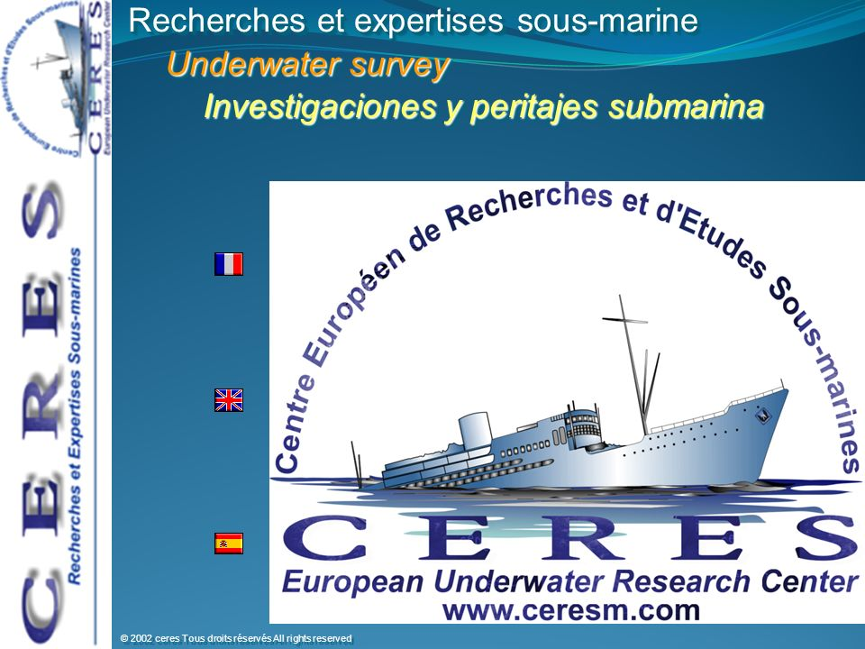 Recherches et expertises sous-marine Underwater survey Underwater survey Investigaciones y peritajes submarina Investigaciones y peritajes submarina R
