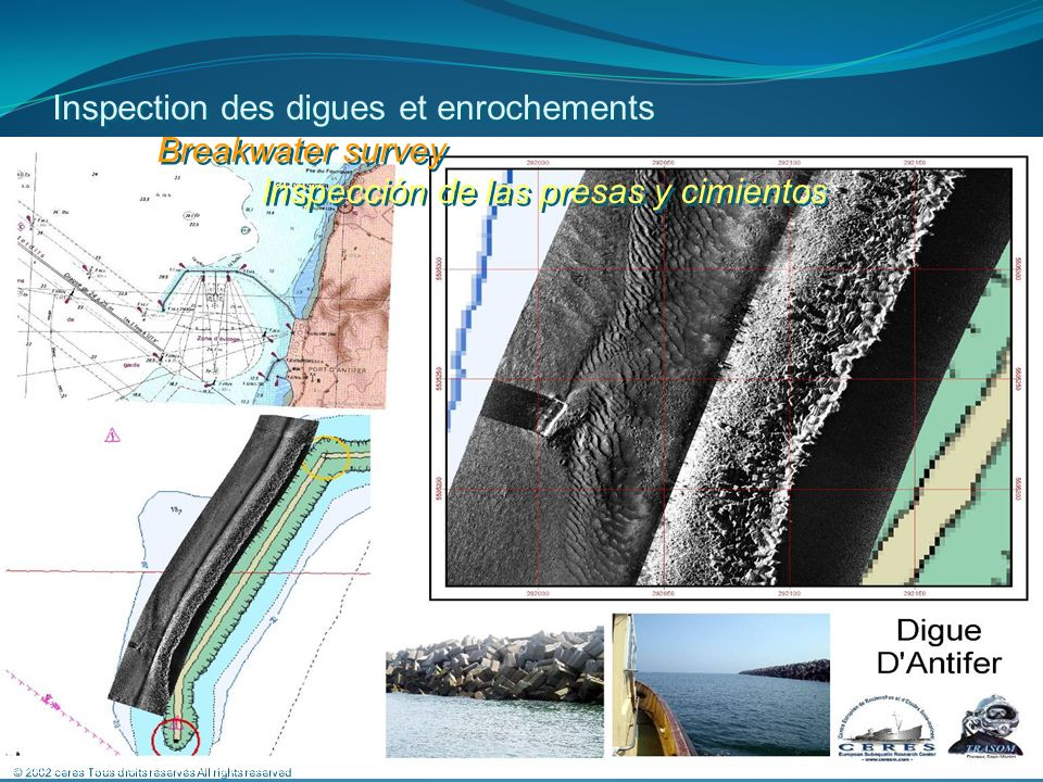© 2002 ceres Tous droits réservés All rights reserved Inspection des digues et enrochements Breakwater survey Inspección de las presas y cimientos