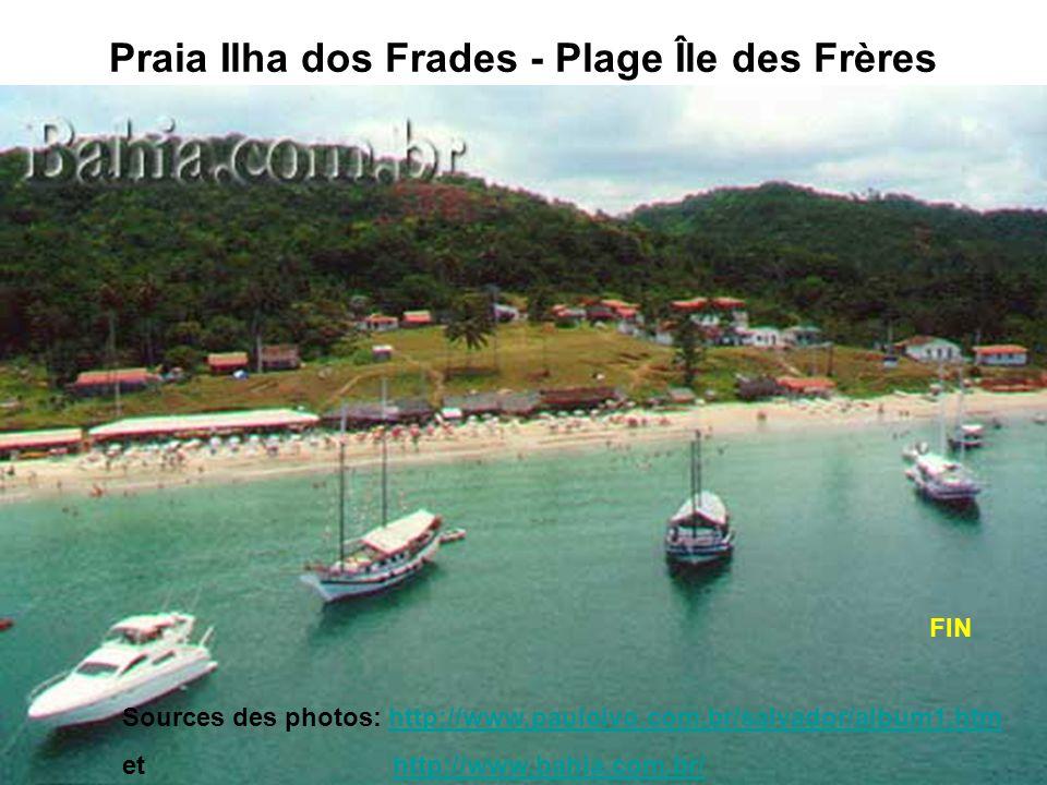 Praia Ilha dos Frades - Plage Île des Frères Sources des photos: http://www.pauloivo.com.br/salvador/album1.htmhttp://www.pauloivo.com.br/salvador/alb