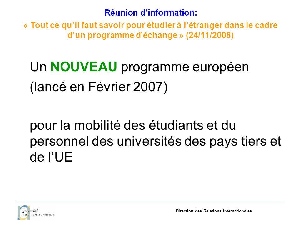 «Tout ce quil faut savoir pourétudieràlétranger dans le cadre dun programme déchange»(24/11/2008) Direction des Relations Internationales Un NOUVEAU programme européen (lancé en Février 2007) pour la mobilité des étudiants et du personnel des universités des pays tiers et de lUE