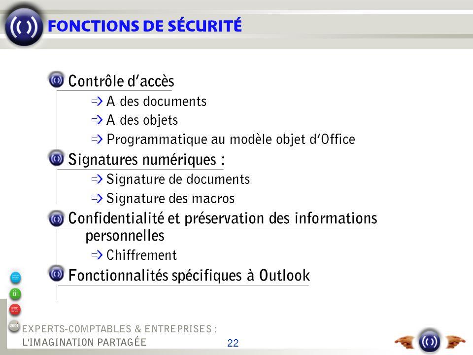 22 FONCTIONS DE SÉCURITÉ Contrôle daccès é A des documents é A des objets Programmatique au modèle objet dOffice Signatures numériques : é Signature d