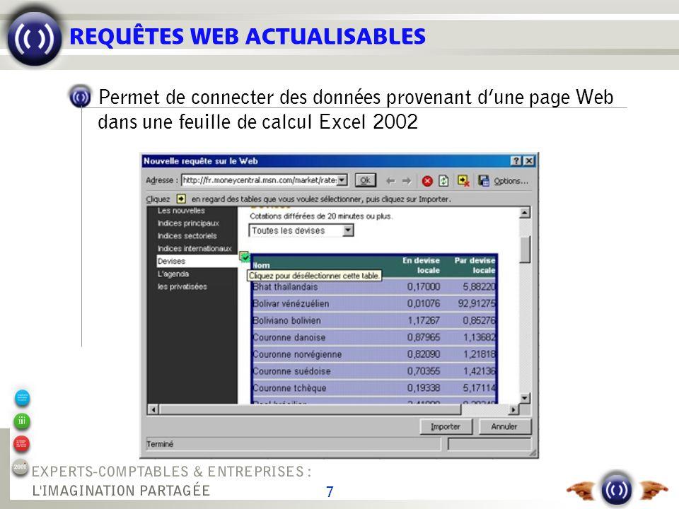 7 REQUÊTES WEB ACTUALISABLES Permet de connecter des données provenant dune page Web dans une feuille de calcul Excel 2002