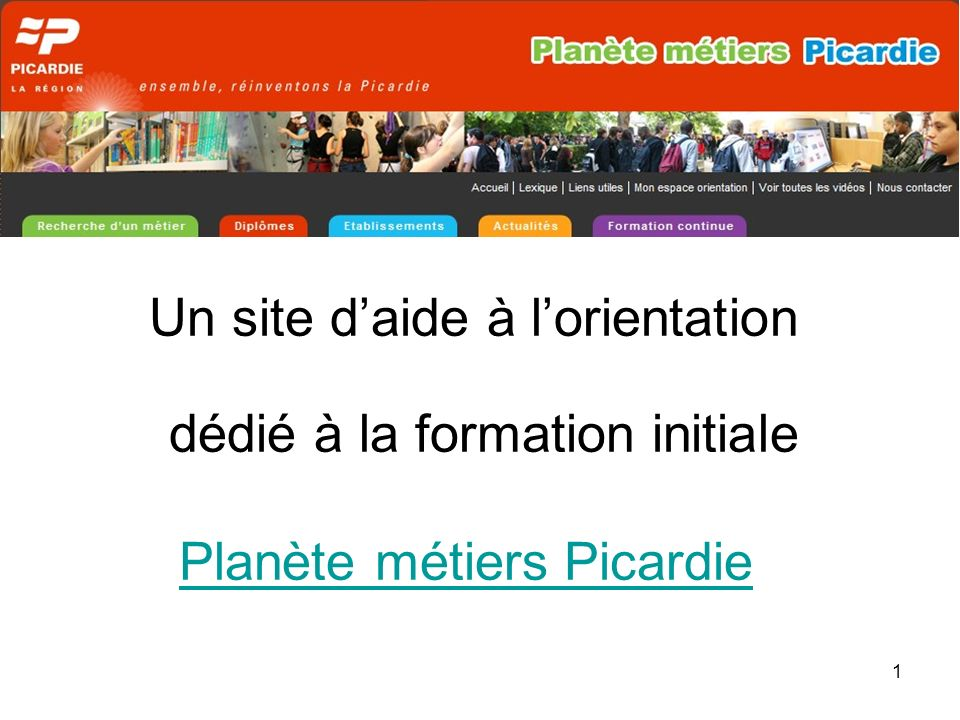 1 Un site daide à lorientation dédié à la formation initiale Planète métiers Picardie