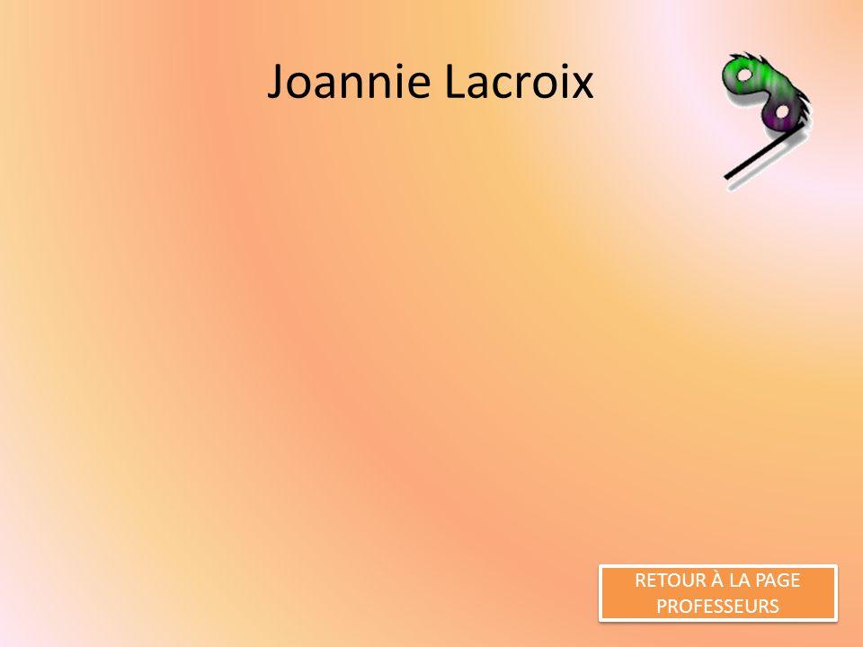 Joannie Lacroix RETOUR À LA PAGE PROFESSEURS RETOUR À LA PAGE PROFESSEURS