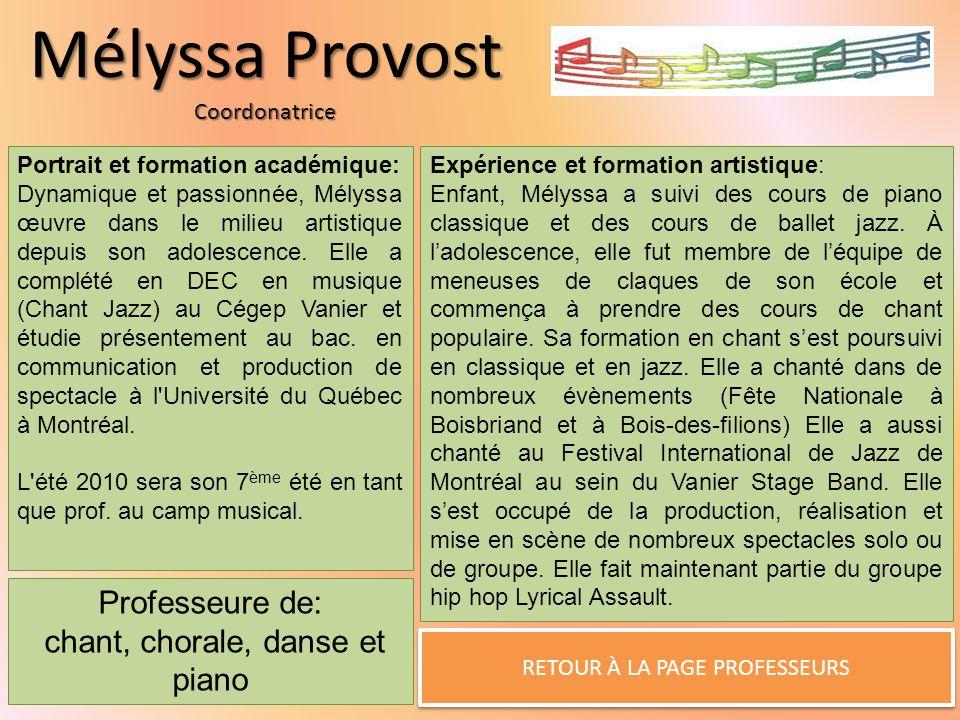 Mélyssa Provost Coordonatrice RETOUR À LA PAGE PROFESSEURS Portrait et formation académique: Dynamique et passionnée, Mélyssa œuvre dans le milieu artistique depuis son adolescence.