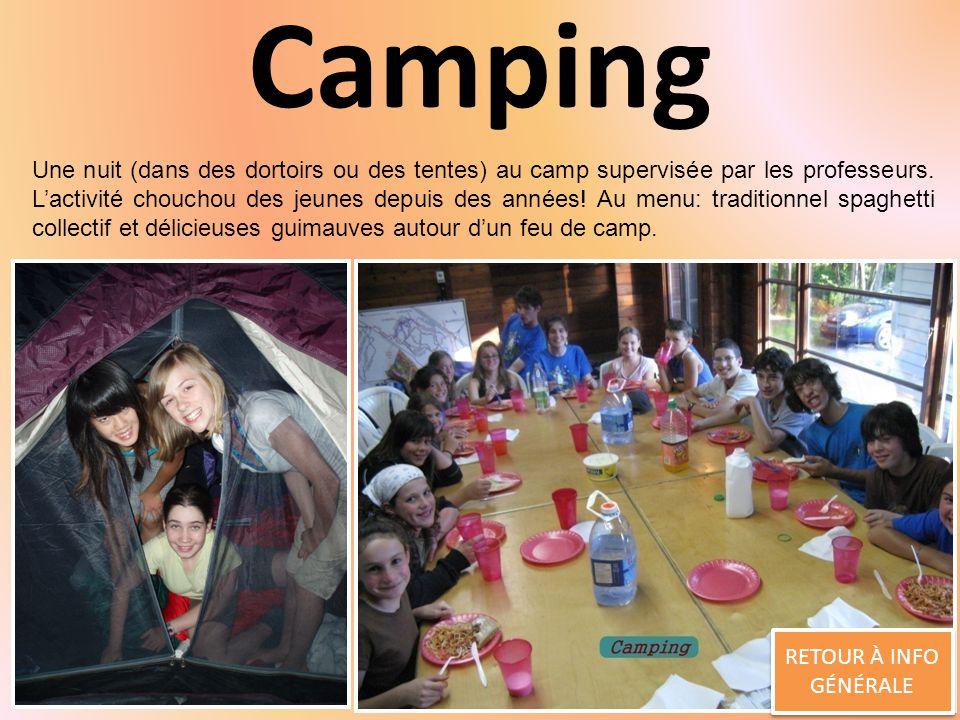 Camping RETOUR À INFO GÉNÉRALE RETOUR À INFO GÉNÉRALE Une nuit (dans des dortoirs ou des tentes) au camp supervisée par les professeurs.