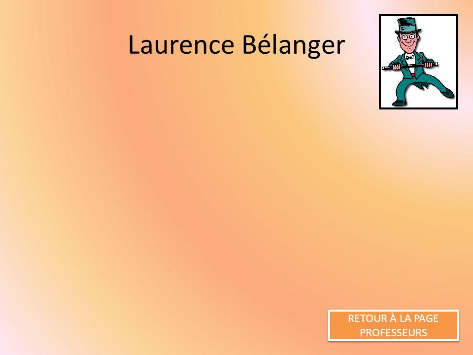 Laurence Bélanger RETOUR À LA PAGE PROFESSEURS RETOUR À LA PAGE PROFESSEURS