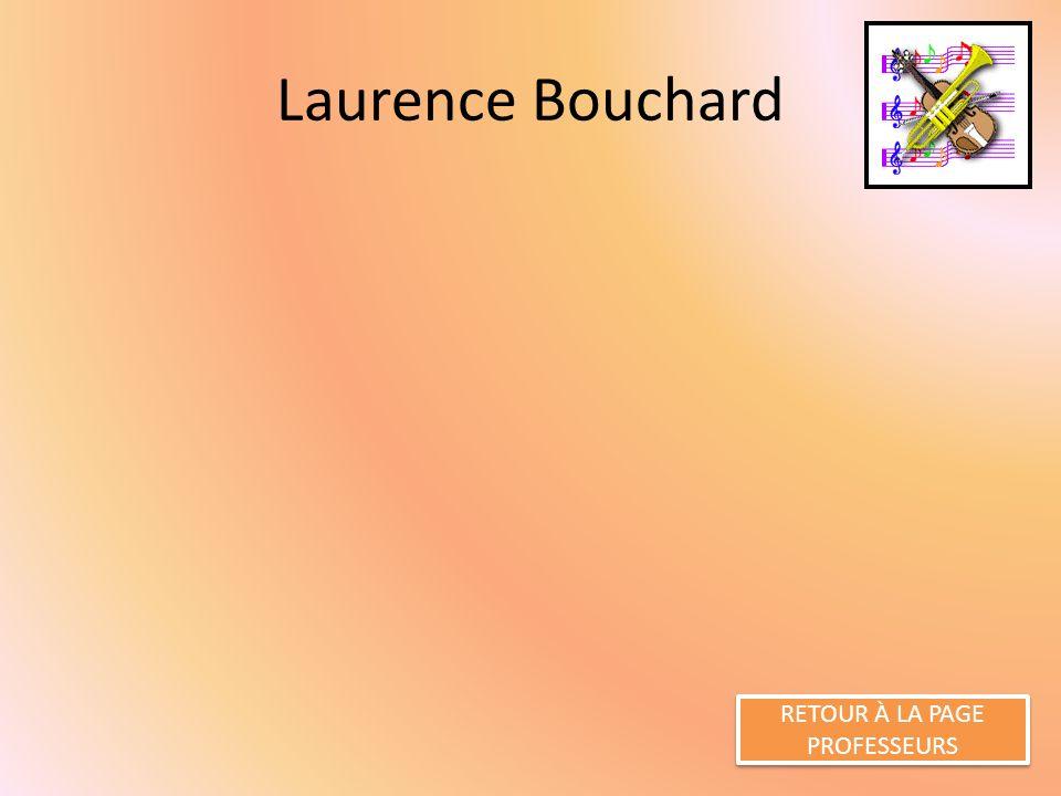 Laurence Bouchard RETOUR À LA PAGE PROFESSEURS RETOUR À LA PAGE PROFESSEURS