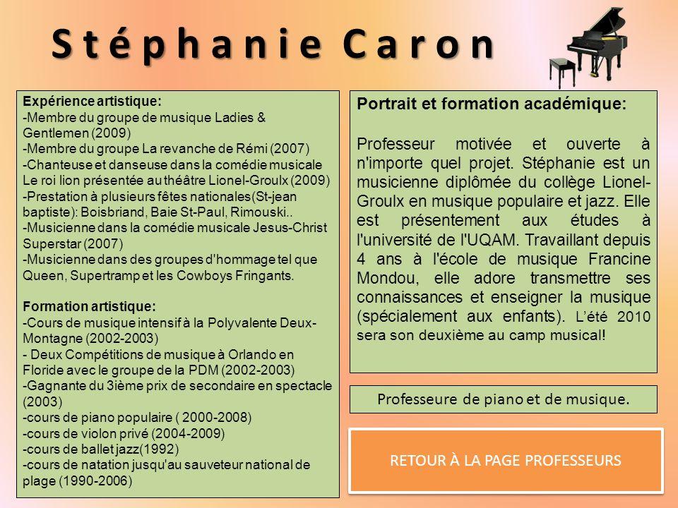 S t é p h a n i e C a r o n RETOUR À LA PAGE PROFESSEURS Portrait et formation académique: Professeur motivée et ouverte à n importe quel projet.