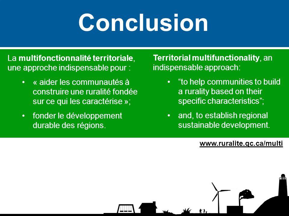 Conclusion La multifonctionnalité territoriale, une approche indispensable pour : « aider les communautés à construire une ruralité fondée sur ce qui les caractérise »; fonder le développement durable des régions.