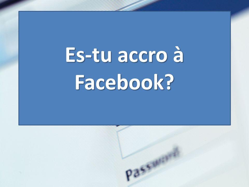 Es-tu accro à Facebook?