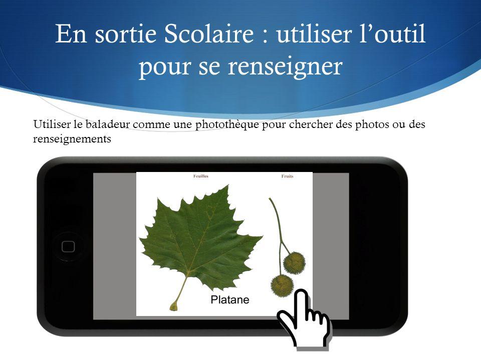 En sortie Scolaire : utiliser loutil pour se renseigner Utiliser le baladeur comme une photothèque pour chercher des photos ou des renseignements