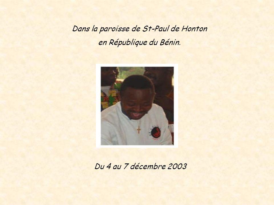 Dans la paroisse de St-Paul de Honton en République du Bénin. Du 4 au 7 décembre 2003