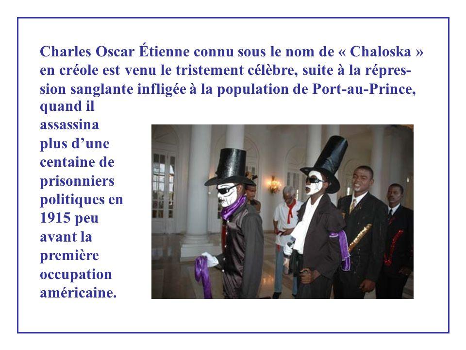 Slogans ou refrains de rues; mettant en exergue parfois les personnages indésirables, parmi lesquels, fut le général Charles Oscar Étienne, qui constitue jusqu à aujourd hui une tête d affiche dans le défilé carnavalesque.