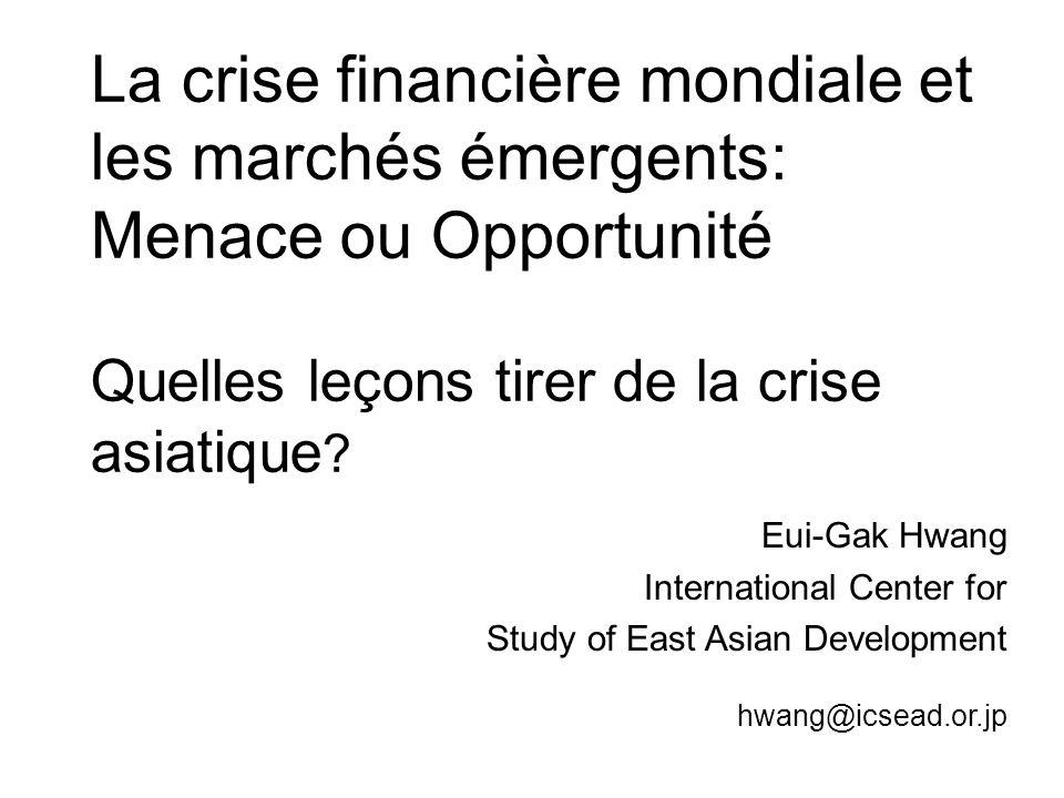 La crise financière mondiale et les marchés émergents: Menace ou Opportunité Quelles leçons tirer de la crise asiatique ? Eui-Gak Hwang International