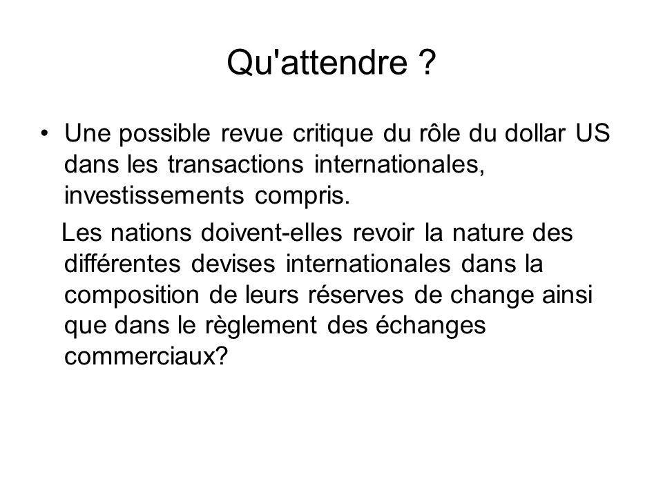 Une possible revue critique du rôle du dollar US dans les transactions internationales, investissements compris. Les nations doivent-elles revoir la n