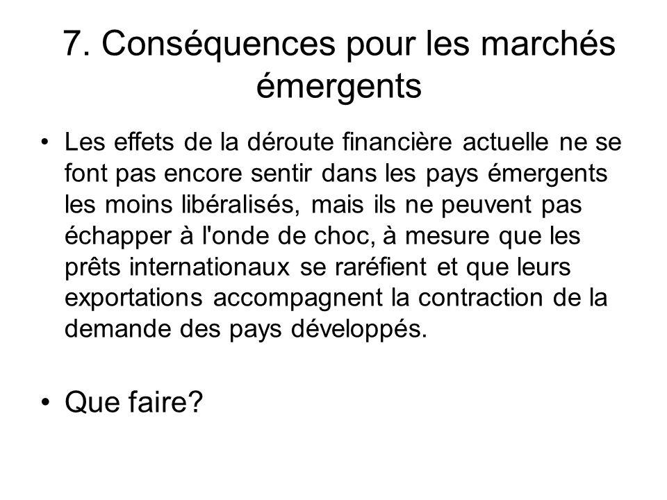 7. Conséquences pour les marchés émergents Les effets de la déroute financière actuelle ne se font pas encore sentir dans les pays émergents les moins
