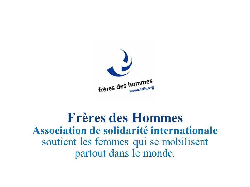 Frères des Hommes Association de solidarité internationale soutient les femmes qui se mobilisent partout dans le monde.