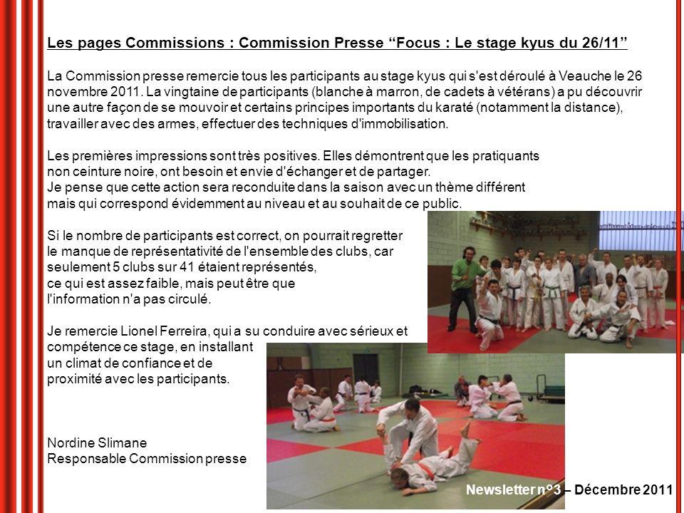 Newsletter n°3 – Décembre 2011 Les pages Commissions : Commission Presse Focus : Le stage kyus du 26/11 La Commission presse remercie tous les participants au stage kyus qui s est déroulé à Veauche le 26 novembre 2011.