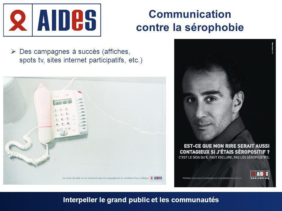 Communication contre la sérophobie Des campagnes à succès (affiches, spots tv, sites internet participatifs, etc.) Interpeller le grand public et les