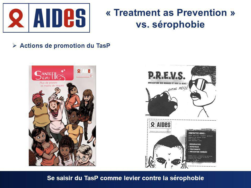Actions de promotion du TasP « Treatment as Prevention » vs. sérophobie Se saisir du TasP comme levier contre la sérophobie