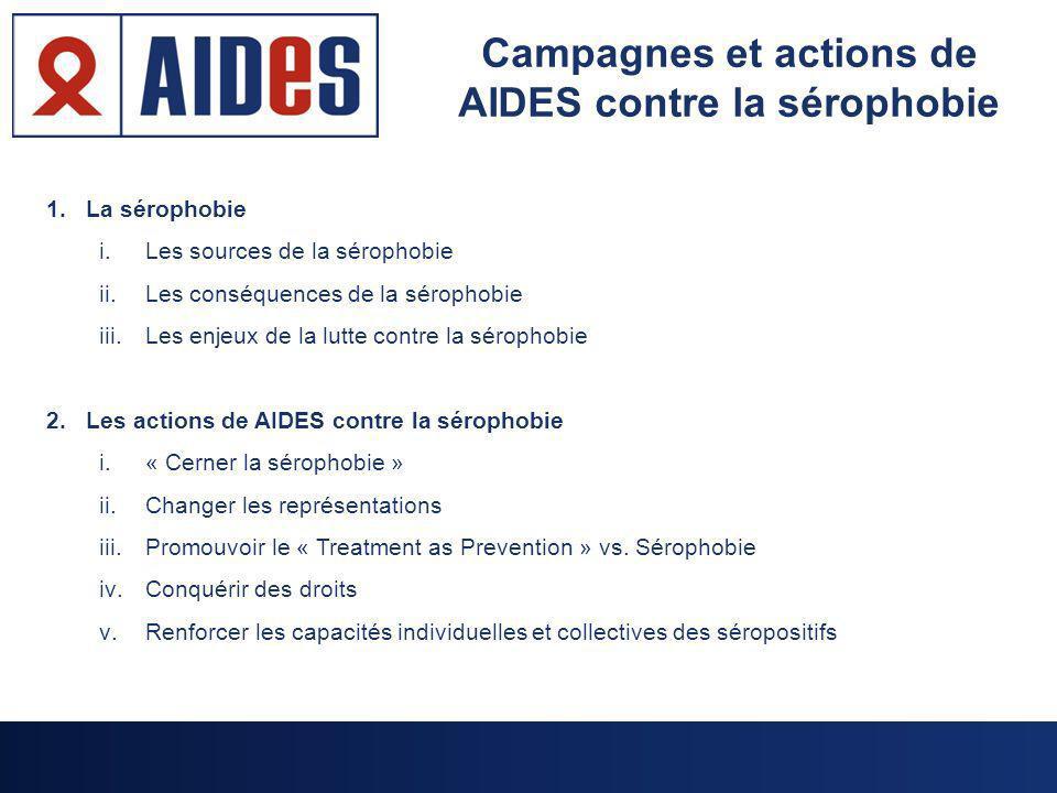 1.La sérophobie i.Les sources de la sérophobie ii.Les conséquences de la sérophobie iii.Les enjeux de la lutte contre la sérophobie 2.Les actions de A