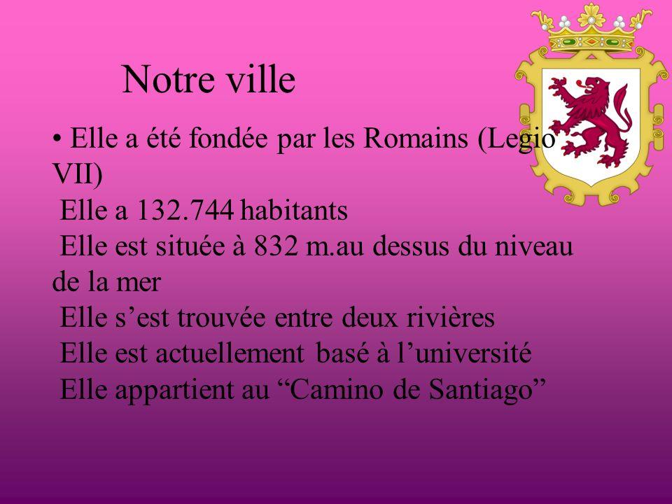 Notre ville Elle a été fondée par les Romains (Legio VII) Elle a 132.744 habitants Elle est située à 832 m.au dessus du niveau de la mer Elle sest trouvée entre deux rivières Elle est actuellement basé à luniversité Elle appartient au Camino de Santiago