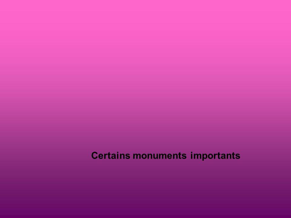 Certains monuments importants