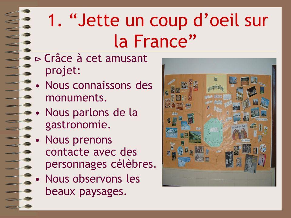 1. Jette un coup doeil sur la France Crâce à cet amusant projet: Nous connaissons des monuments. Nous parlons de la gastronomie. Nous prenons contacte