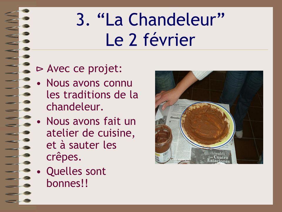 3. La Chandeleur Le 2 février Avec ce projet: Nous avons connu les traditions de la chandeleur.