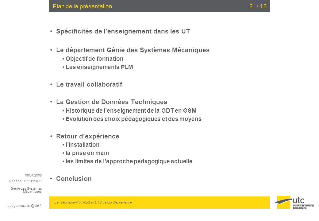 06/04/2006 Nadège TROUSSIER Génie des Systèmes Mécaniques nadege.troussier@utc.fr Lenseignement du PLM à lUTC, retour dexpérience / 122 Plan de la pré